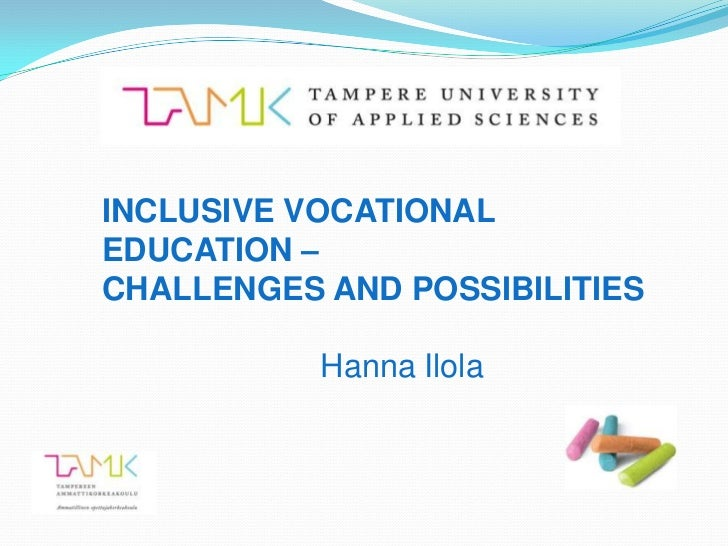INCLUSIVE VOCATIONALEDUCATION –CHALLENGES AND POSSIBILITIES           Hanna Ilola
