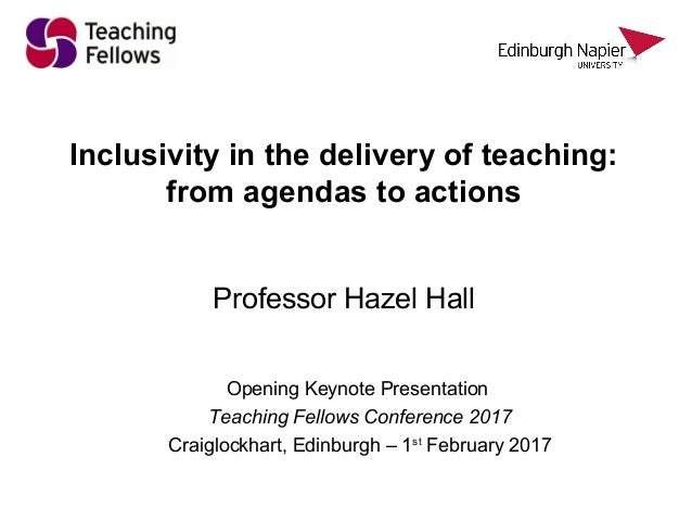 Inclusivity in the delivery of teaching: from agendas to actions Professor Hazel Hall Opening Keynote Presentation Teachin...