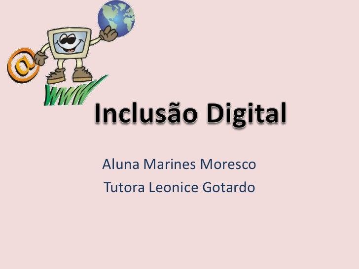 Aluna Marines Moresco<br />Tutora Leonice Gotardo<br />Inclusão Digital<br />