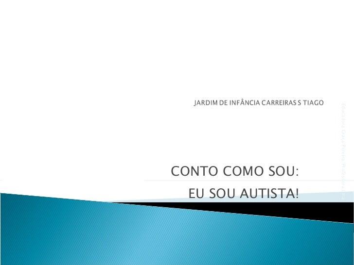 CONTO COMO SOU: EU SOU AUTISTA! Educadora Graça Pereira/Professora LIna