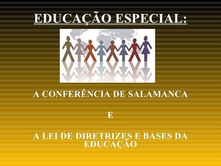 EDUCAÇÃO ESPECIAL: A CONFERÊNCIA DE SALAMANCA E  A LEI DE DIRETRIZES E BASES DA EDUCAÇÃO