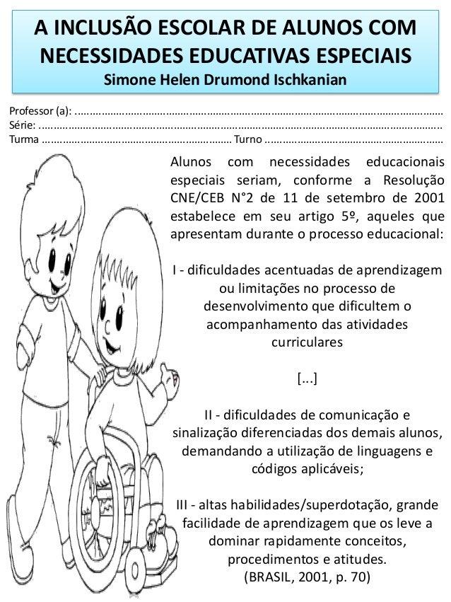 A INCLUSÃO ESCOLAR DE ALUNOS COMNECESSIDADES EDUCATIVAS ESPECIAISSimone Helen Drumond IschkanianProfessor (a): ..............