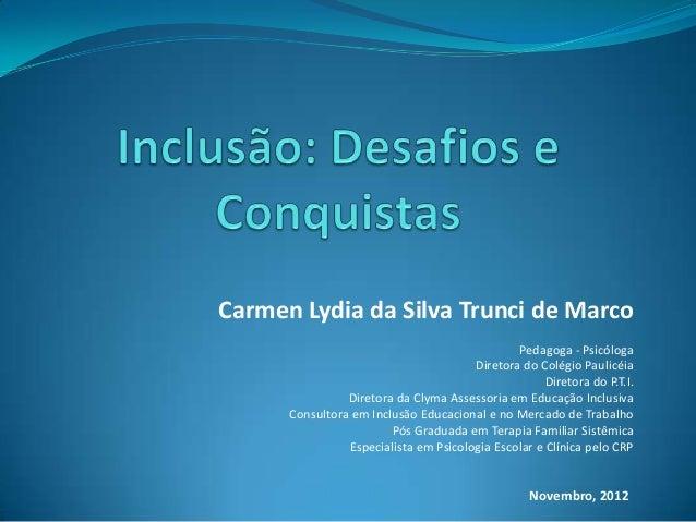 Carmen Lydia da Silva Trunci de Marco                                               Pedagoga - Psicóloga                  ...