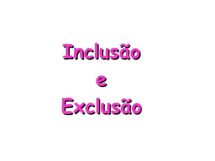 Inclusão e Exclusão