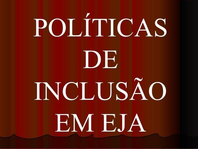 POLÍTICAS    DEINCLUSÃO  EM EJA