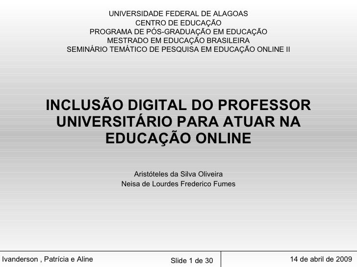 INCLUSÃO DIGITAL DO PROFESSOR UNIVERSITÁRIO PARA ATUAR NA EDUCAÇÃO ONLINE Aristóteles da Silva Oliveira Neisa de Lourdes F...