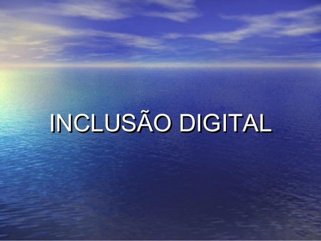 INCLUSÃO DIGITALINCLUSÃO DIGITAL