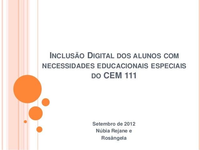 INCLUSÃO DIGITAL DOS ALUNOS COMNECESSIDADES EDUCACIONAIS ESPECIAIS           DO CEM 111            Setembro de 2012       ...
