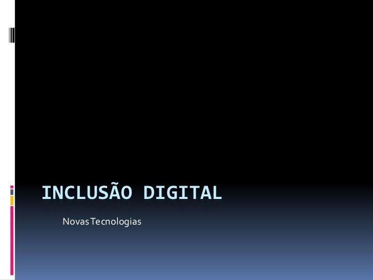 Inclusão Digital<br />Novas Tecnologias<br />