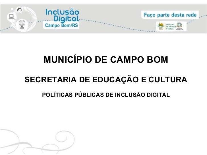 MUNICÍPIO DE CAMPO BOM SECRETARIA DE EDUCAÇÃO E CULTURA POLÍTICAS PÚBLICAS DE INCLUSÃO DIGITAL
