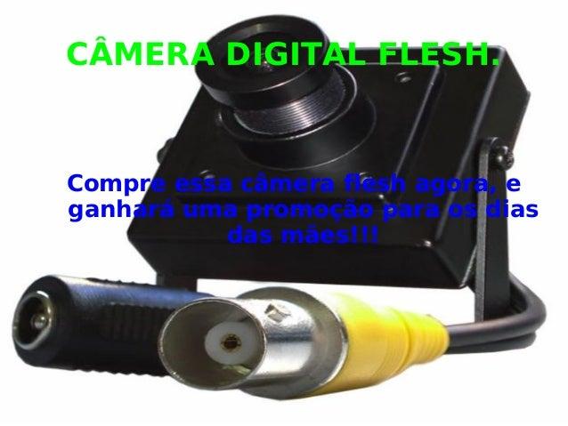 CÂMERA DIGITAL FLESH. Compre essa câmera flesh agora, e ganhará uma promoção para os dias das mães!!!