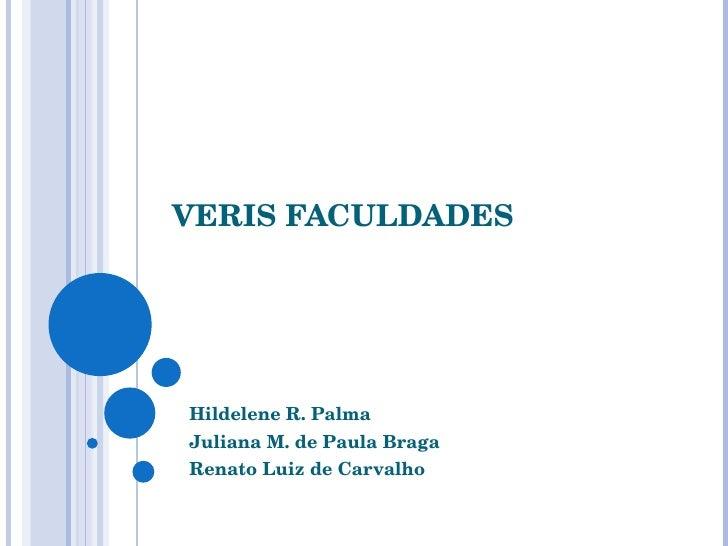 VERIS FACULDADES Hildelene R. Palma Juliana M. de Paula Braga Renato Luiz de Carvalho