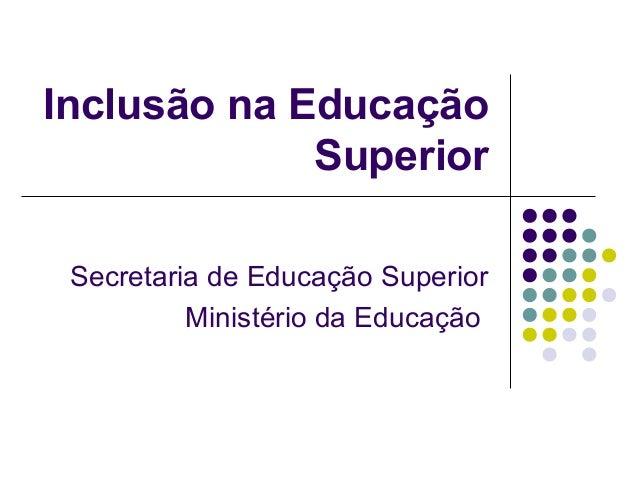 Inclusão na Educação Superior Secretaria de Educação Superior Ministério da Educação