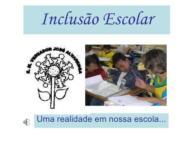 Inclusão Escolar Uma realidade em nossa escola...