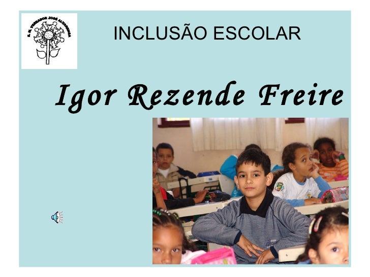 Igor Rezende Freire INCLUSÃO ESCOLAR