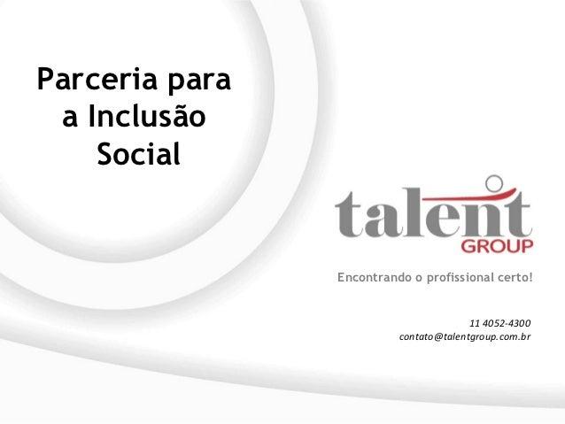 Parceria para a Inclusão    Social                Encontrando o profissional certo!                                       ...
