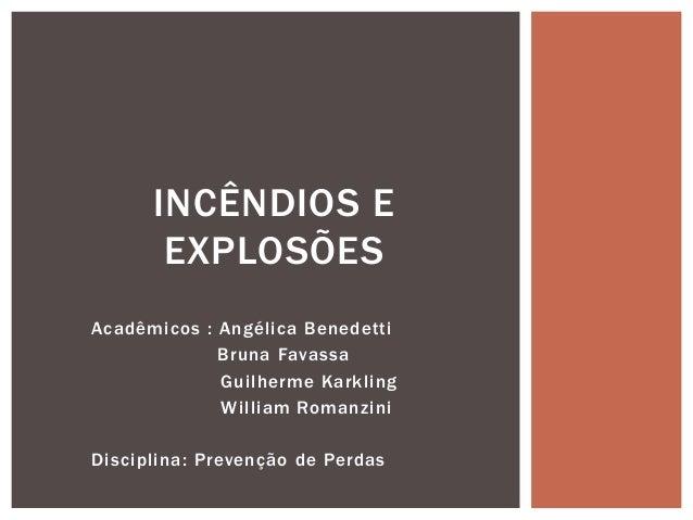Acadêmicos : Angélica BenedettiBruna FavassaGuilherme KarklingWilliam RomanziniDisciplina: Prevenção de PerdasINCÊNDIOS EE...