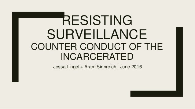 RESISTING SURVEILLANCE COUNTER CONDUCT OF THE INCARCERATED Jessa Lingel + Aram Sinnreich | June 2016