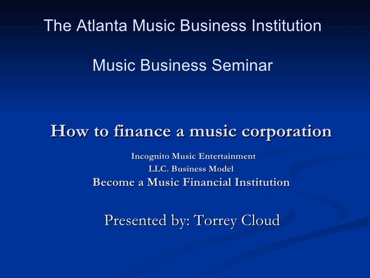 How to finance a music corporation   Incognito Music Entertainment LLC. Business Model Become a Music Financial Institutio...