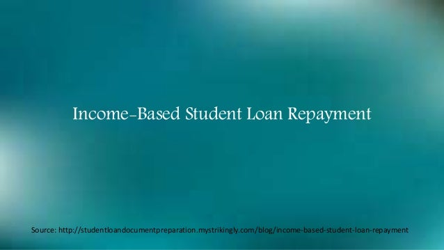 Income-Based Student Loan Repayment Source: http://studentloandocumentpreparation.mystrikingly.com/blog/income-based-stude...