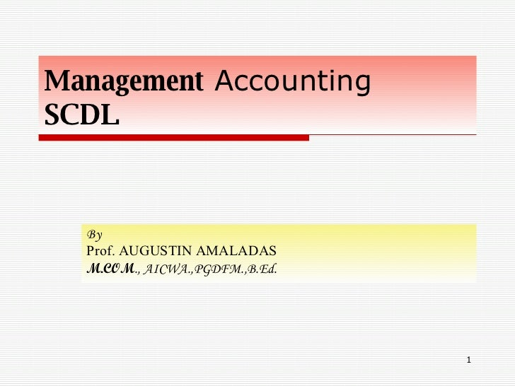 Management  Accounting  SCDL By  Prof. AUGUSTIN AMALADAS M.COM ., AICWA.,PGDFM.,B.Ed.
