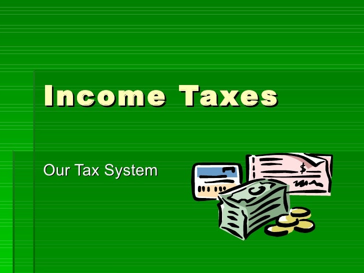 Income Taxes Our Tax System