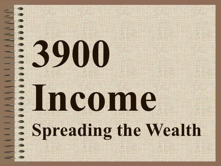 3900 Income Spreading the Wealth