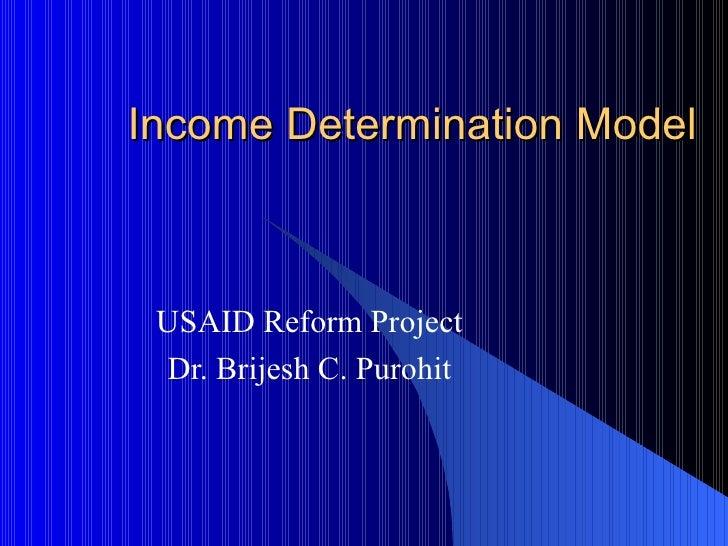 Income Determination Model USAID Reform Project Dr. Brijesh C. Purohit