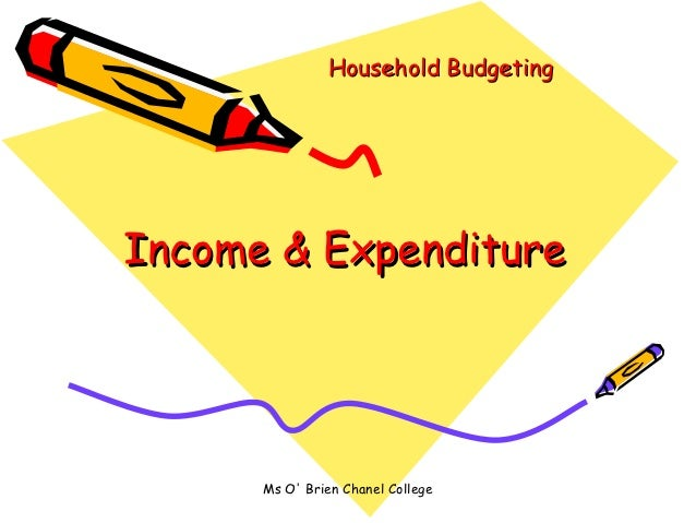 Household BudgetingIncome & Expenditure      Ms O Brien Chanel College
