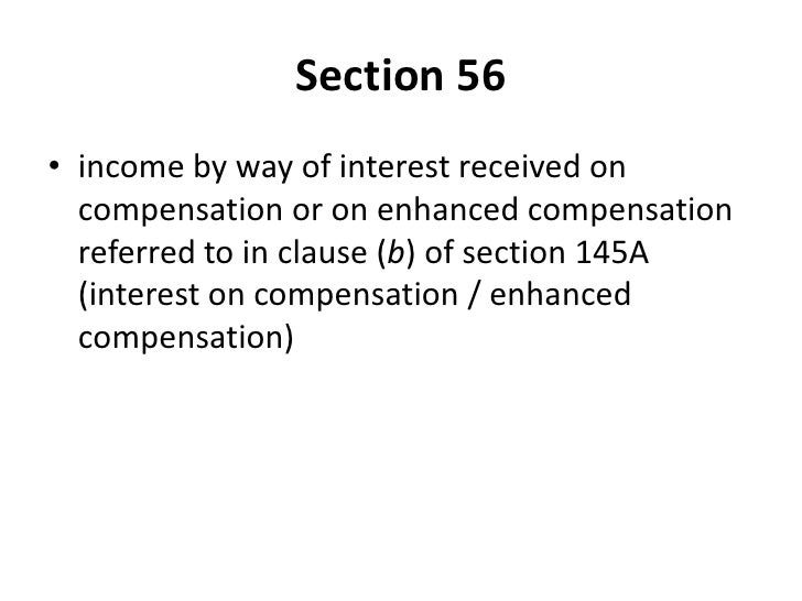 "income from other sources section 56 Income from other sources 56 (1) income of every kind which is not to be excluded from the total income under this act shall be chargeable to income-tax under the head ""income from other sources"", if it is not."