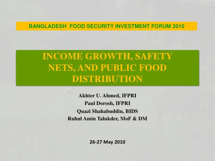 INCOME GROWTH, SAFETY NETS, AND PUBLIC FOOD DISTRIBUTION<br />BANGLADESH  FOOD SECURITY INVESTMENT FORUM 2010<br />Akhter ...