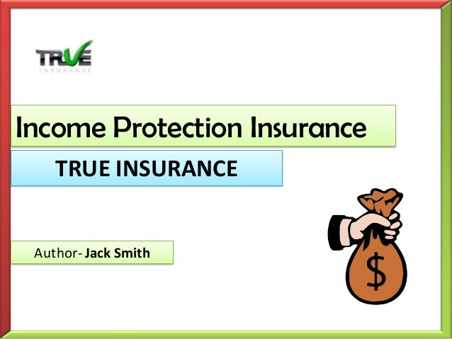 Income Protection Insurance TRUE INSURANCE Author- Jack Smith
