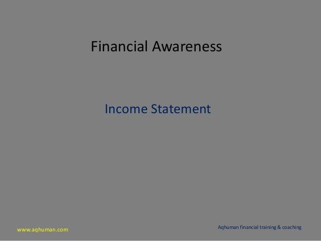 www.aqhuman.com Financial Awareness Income Statement Aqhuman financial training & coaching