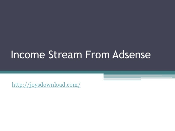Income Stream From Adsensehttp://joysdownload.com/