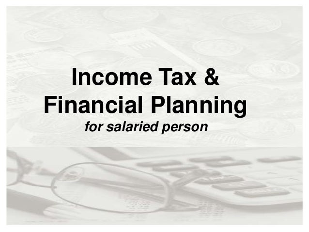Income Tax &Financial Planning   for salaried person