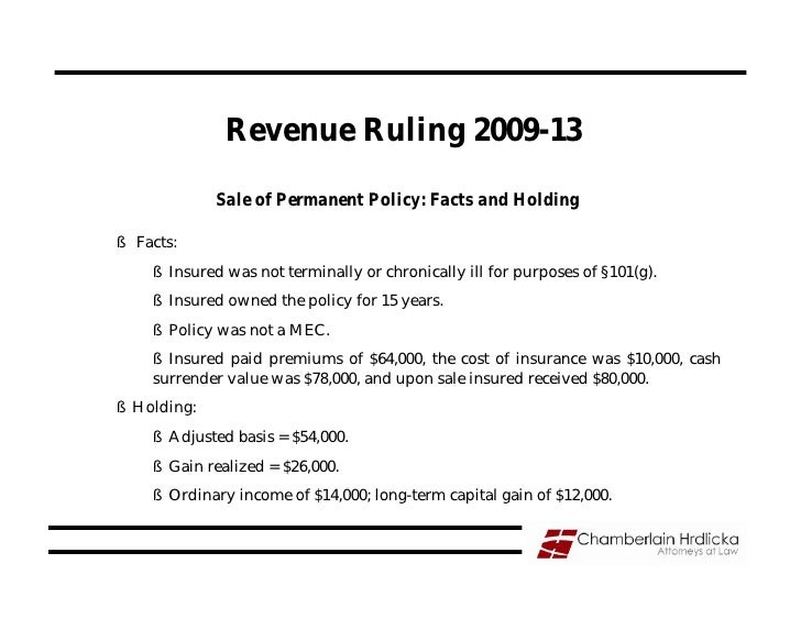 Revenue Ruling 2009-13               Sale of Permanent Policy: Facts and Holding  § Facts:     § Insured was not terminall...