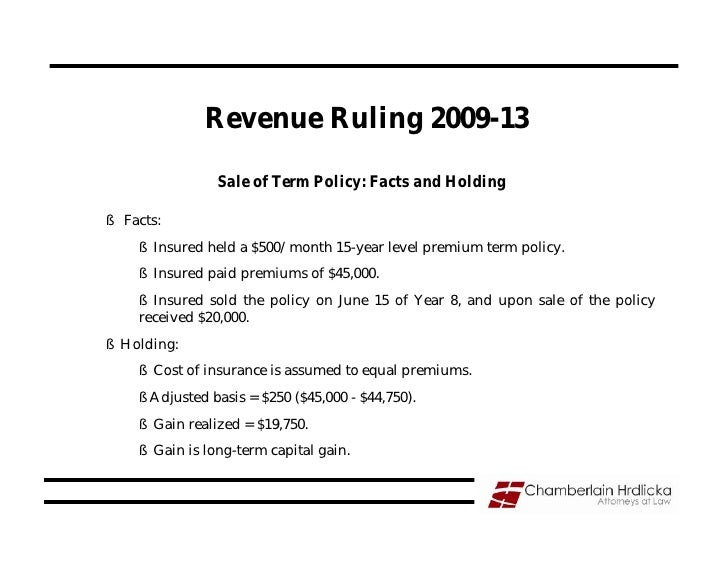 Revenue Ruling 2009-13                  Sale of Term Policy: Facts and Holding  § Facts:     § Insured held a $500/month 1...