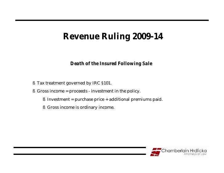 Revenue Ruling 2009-14                    Death of the Insured Following Sale   § Tax treatment governed by IRC §101. § Gr...
