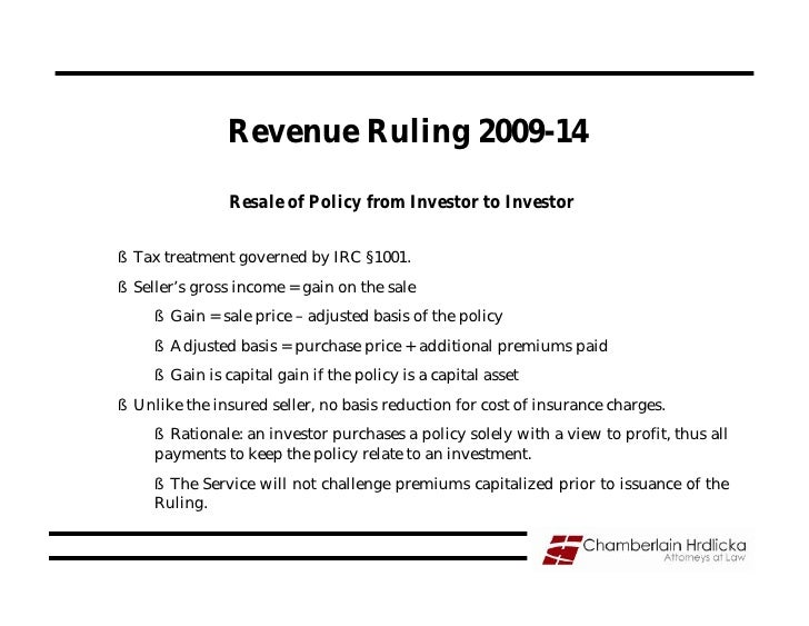 Revenue Ruling 2009-14                  Resale of Policy from Investor to Investor  § Tax treatment governed by IRC §1001....