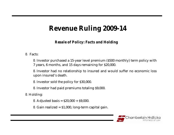 Revenue Ruling 2009-14                   Resale of Policy: Facts and Holding  § Facts:     § Investor purchased a 15-year ...