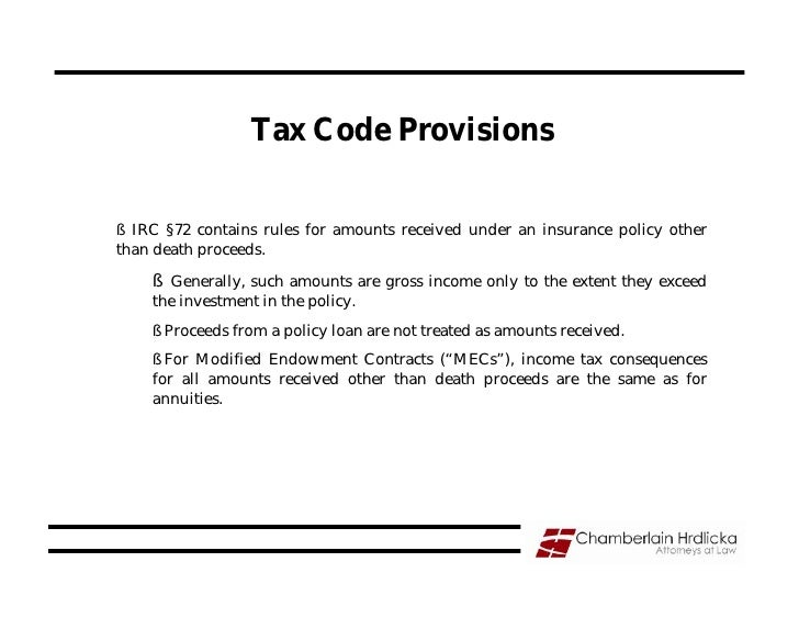 Tax Code Provisions  § IRC §72 contains rules for amounts received under an insurance policy other than death proceeds.   ...