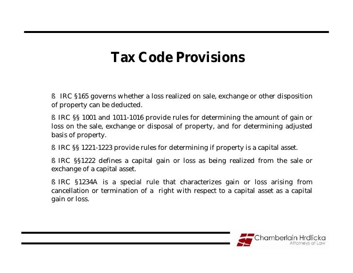 Tax Code Provisions  § IRC §165 governs whether a loss realized on sale, exchange or other disposition of property can be ...