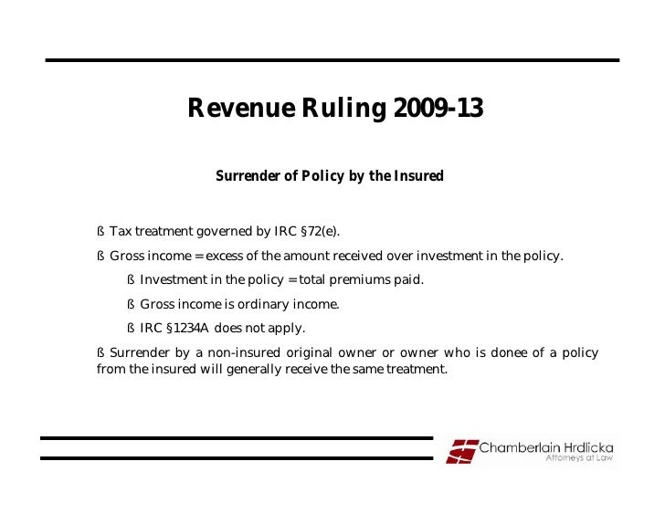 Revenue Ruling 2009-13                     Surrender of Policy by the Insured   § Tax treatment governed by IRC §72(e). § ...