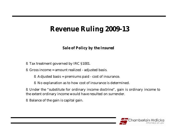 Revenue Ruling 2009-13                          Sale of Policy by the Insured   § Tax treatment governed by IRC §1001. § G...