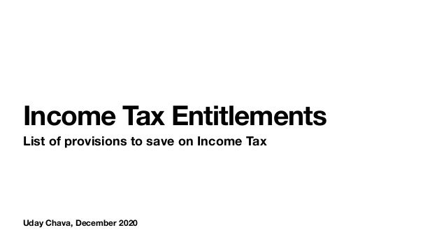 Uday Chava, December 2020 Income Tax Entitlements List of provisions to save on Income Tax