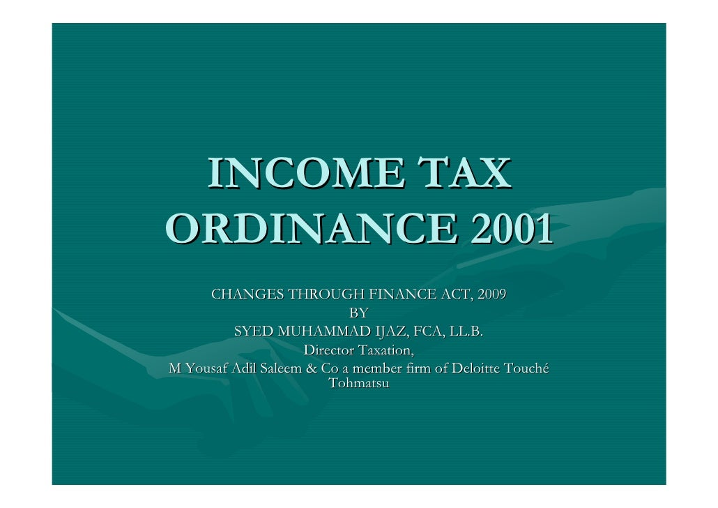 INCOME TAX ORDINANCE 2001      CHANGES THROUGH FINANCE ACT, 2009                            BY          SYED MUHAMMAD IJAZ...