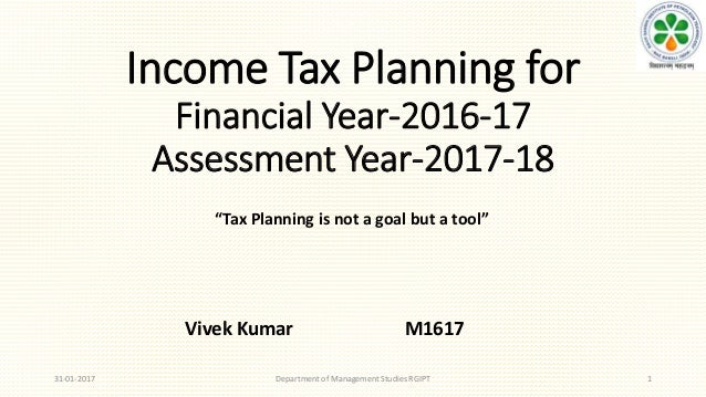 Income Tax Planning for Financial Year-2016-17 Assessment Year-2017-18 131-01-2017 Department of Management Studies RGIPT ...