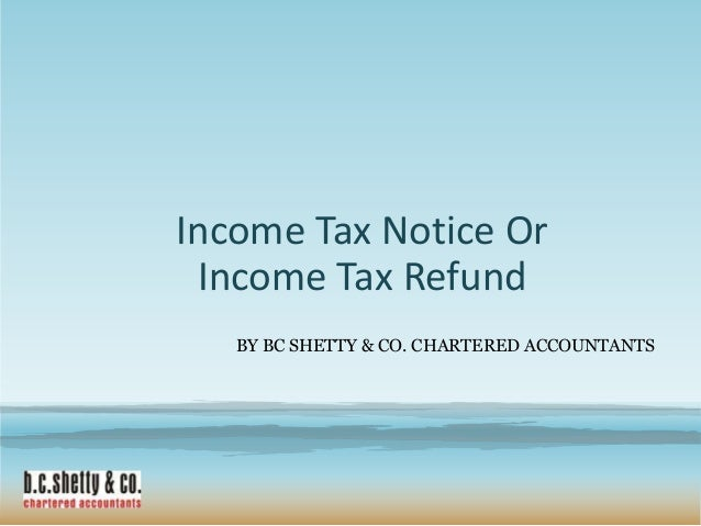 Income Tax Notice Or Income Tax Refund BY BC SHETTY & CO. CHARTERED ACCOUNTANTS