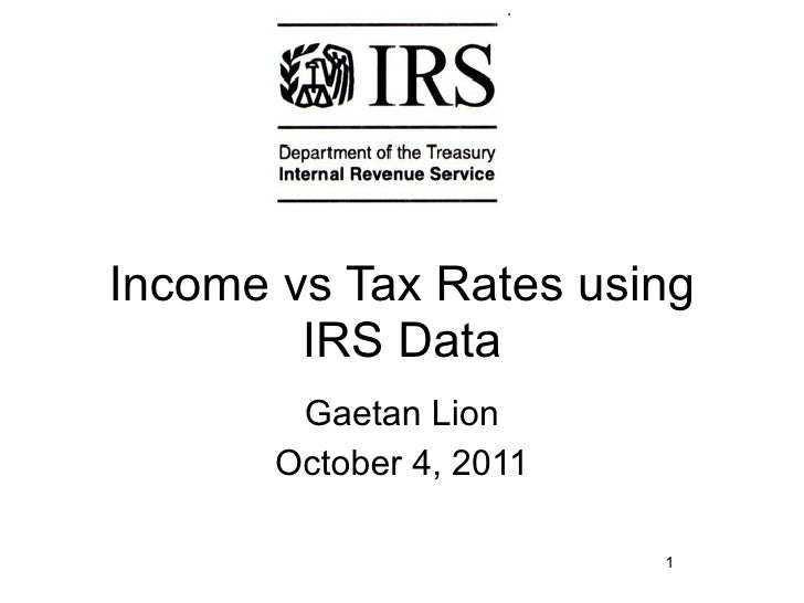 Income vs Tax Rates using        IRS Data        Gaetan Lion       October 4, 2011                         1