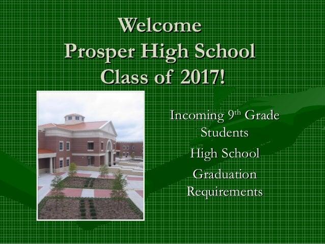 WelcomeProsper High School   Class of 2017!          Incoming 9th Grade               Students             High School    ...